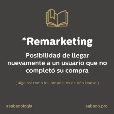 Remarketing | Sabadología, definiciones de marketing digital | Blog | Sábado Comunicación