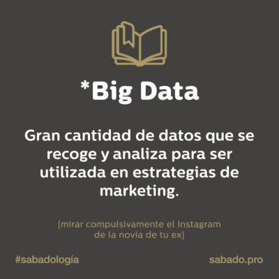 Big Data | Sabadología, definiciones de marketing digital | Blog | Sábado Comunicación