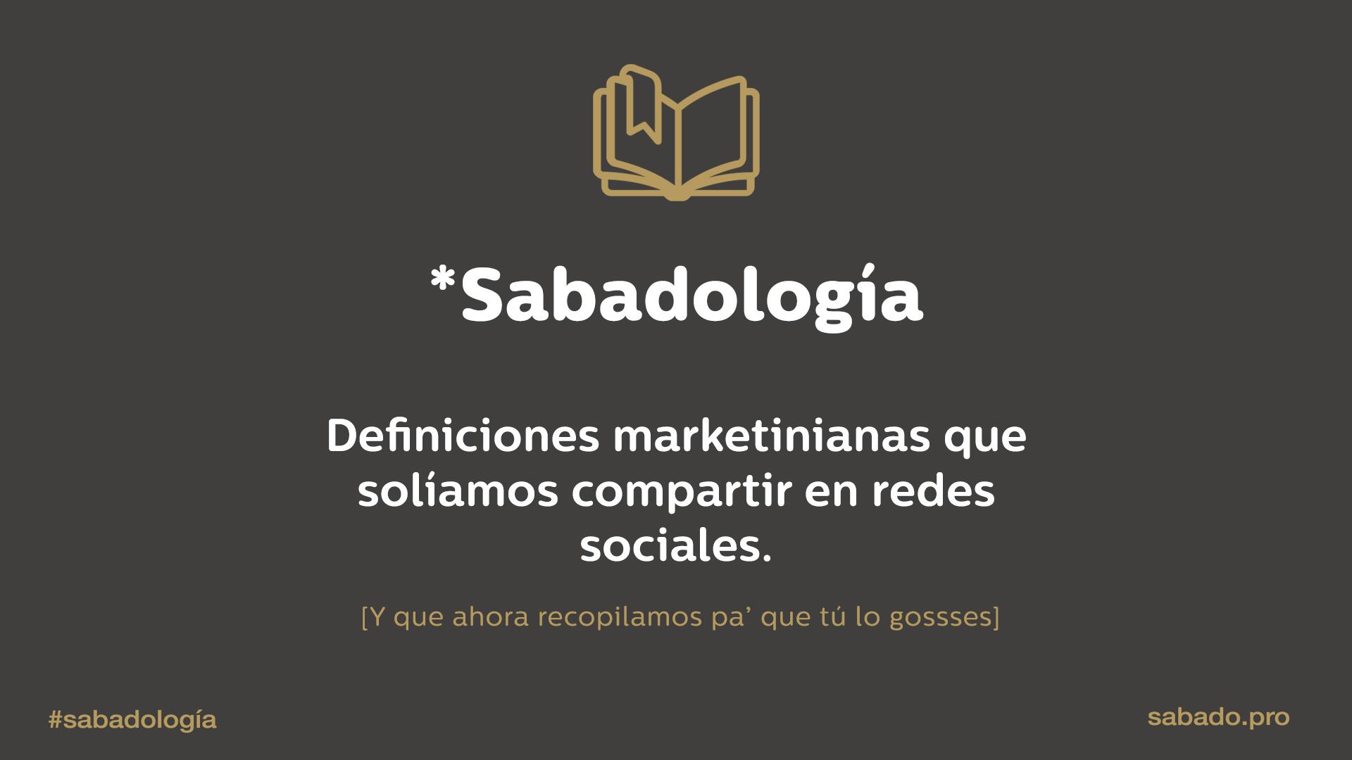 Sabadología: diccionario de marketing digital | Blog | Sábado Comunicación y Marketing Digital